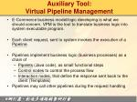 auxiliary tool virtual pipeline management