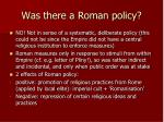 was there a roman policy