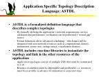 application specific topology description language astdl
