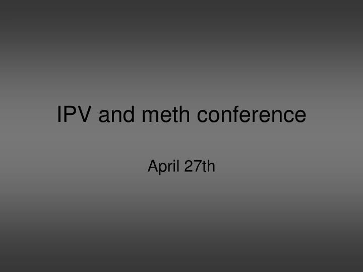 ipv and meth conference n.