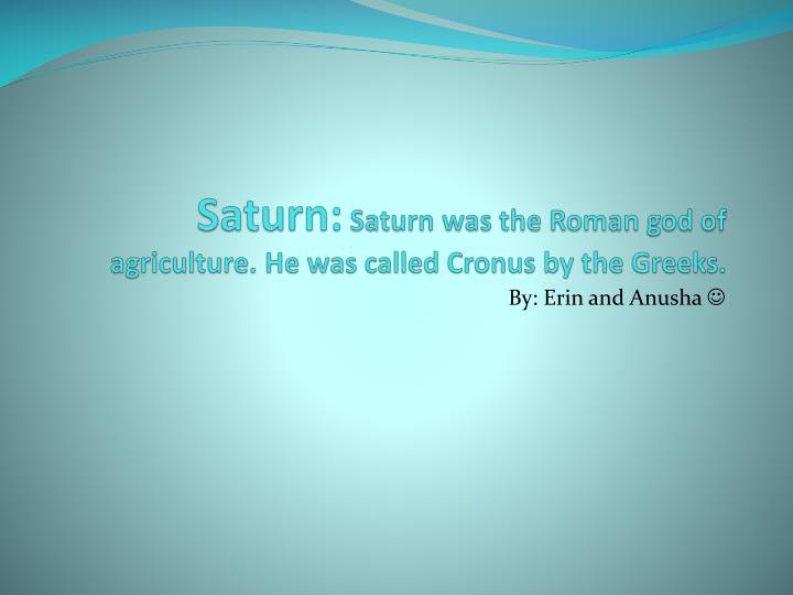 saturn saturn was the roman god of agriculture he was called cronus by the greeks n.