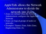 appletalk allows the network administrator to divide the network into zones