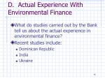 d actual experience with environmental finance