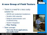 a new group of field testers1