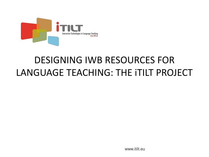 designing iwb resources for language teaching the itilt project n.