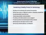seismological grand challenges in understanding earth s dynamic systems1