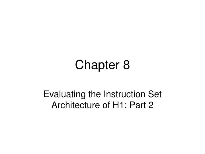 evaluating the instruction set architecture of h1 part 2 n.