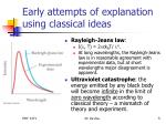 early attempts of explanation using classical ideas