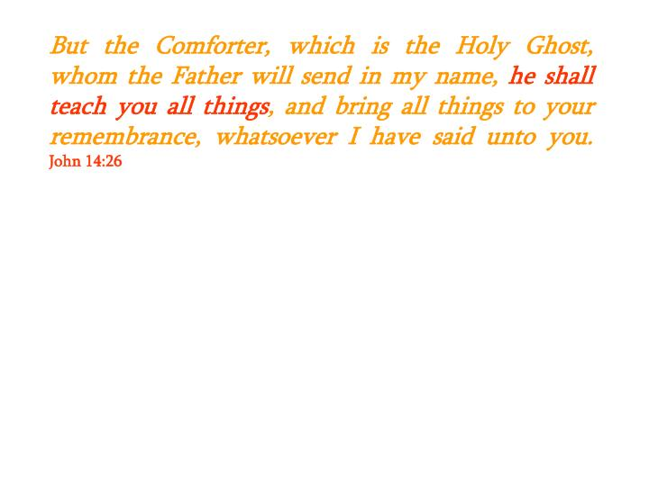 But the Comforter, which is the Holy Ghost, whom the Father will send in my name,