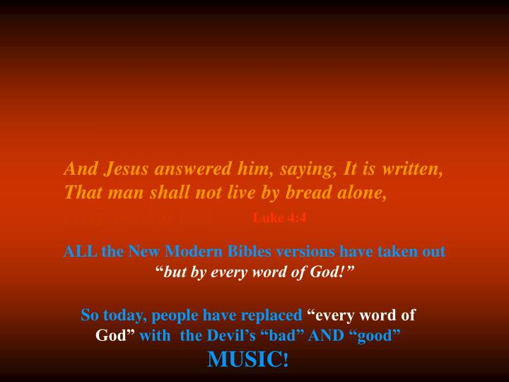 And Jesus answered him, saying, It is written, That man shall not live by bread alone,