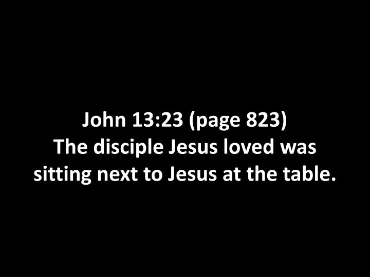 john 13 23 page 823 the disciple jesus loved was sitting next to jesus at the table n.
