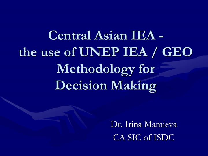 central asian iea the use of unep iea geo methodology for decision making n.