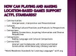 how can playing and making location based games support actfl standards