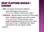what platform should i choose