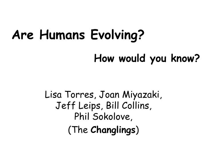 are humans evolving how would you know n.