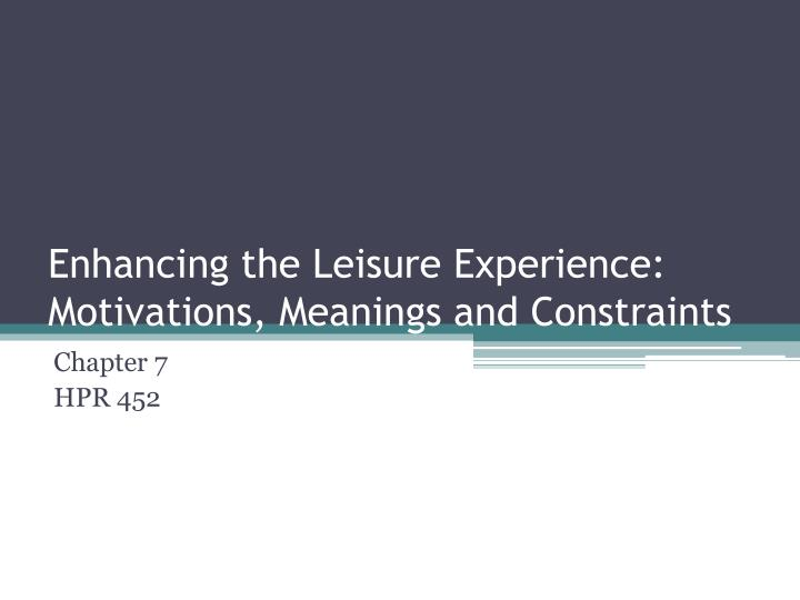 enhancing the leisure experience motivations meanings and constraints n.