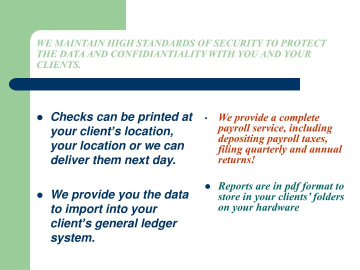 Checks can be printed at your client's location, your location or we can deliver them next day.