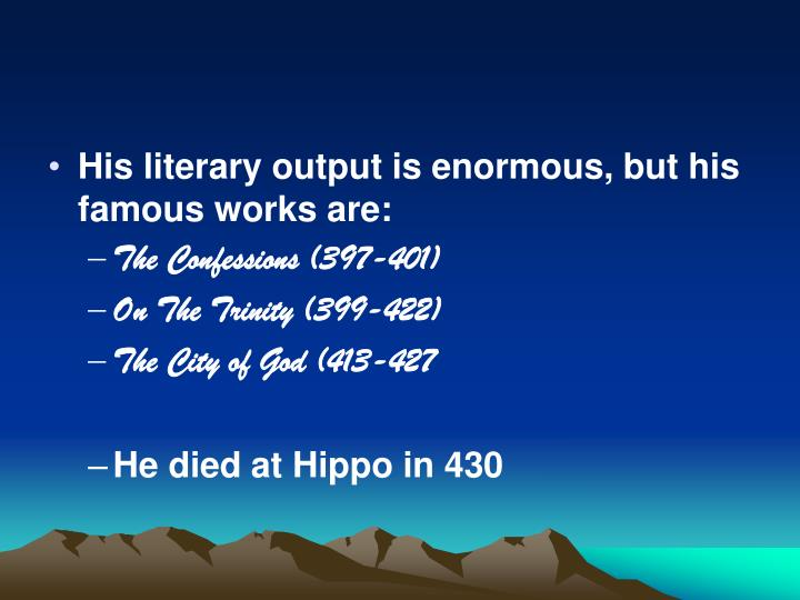 His literary output is enormous, but his famous works are: