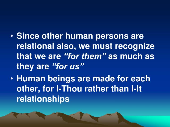 Since other human persons are relational also, we must recognize that we are