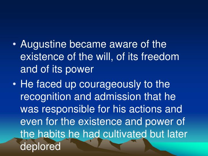 Augustine became aware of the existence of the will, of its freedom and of its power
