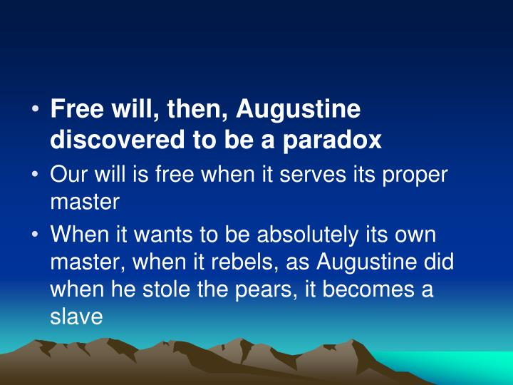 Free will, then, Augustine discovered to be a paradox
