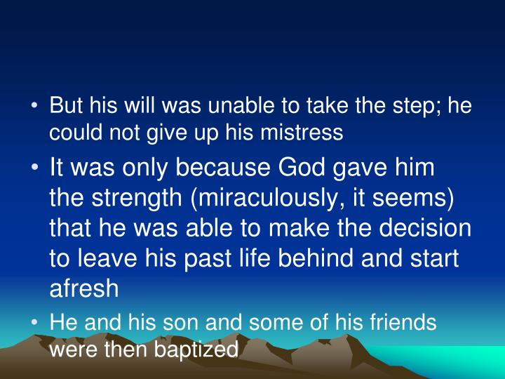 But his will was unable to take the step; he could not give up his mistress