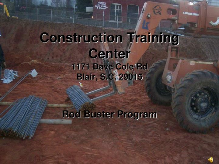 construction training center 1171 dave cole rd blair s c 29015 n.