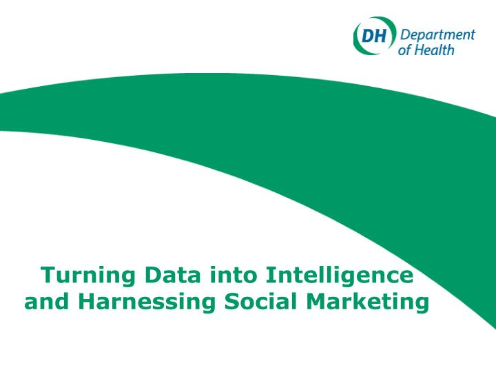 turning data into intelligence and harnessing social marketing n.