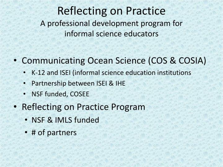 Reflecting on practice a professional development program for informal science educators