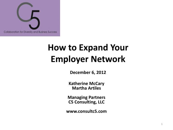 how to expand y our employer network december 6 2012 n.