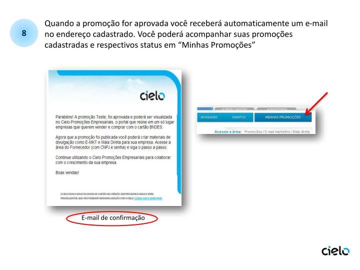 """Quando a promoção for aprovada você receberá automaticamente um e-mail no endereço cadastrado. Você poderá acompanhar suas promoções cadastradas e respectivos status em """"Minhas Promoções"""""""