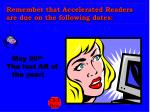 remember that accelerated readers are due on the following dates