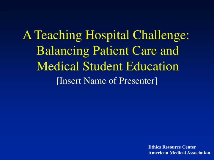 a teaching hospital challenge balancing patient care and medical student education n.