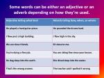 some words can be either an adjective or an adverb depending on how they re used