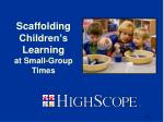 scaffolding children s learning at small group times