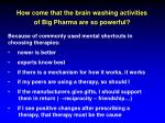 how come that the brain washing activities of big pharma are so powerful