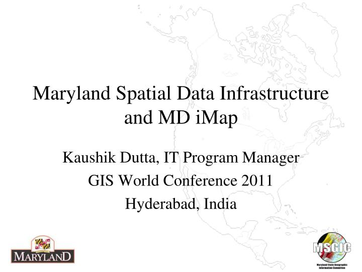 PPT - Maryland Spatial Data Infrastructure and MD iMap