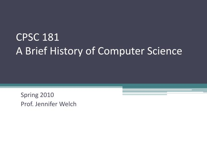 cpsc 181 a brief history of computer science n.