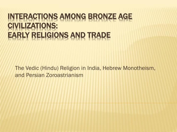 the vedic hindu religion in india hebrew monotheism and persian zoroastrianism n.