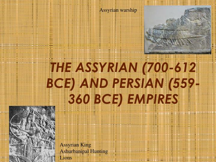 the assyrian 700 612 bce and persian 559 360 bce empires n.