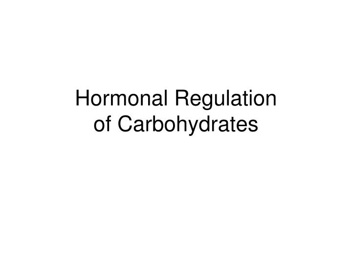 hormonal regulation of carbohydrates n.