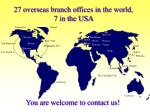 27 overseas branch offices in the world 7 in the usa