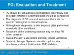pg evaluation and treatment
