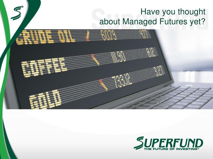 have you thought about managed futures yet n.