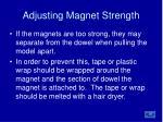 adjusting magnet strength