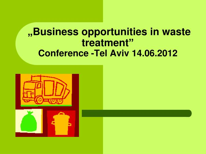 business opportunities in waste treatment c onference tel aviv 14 06 2012 n.