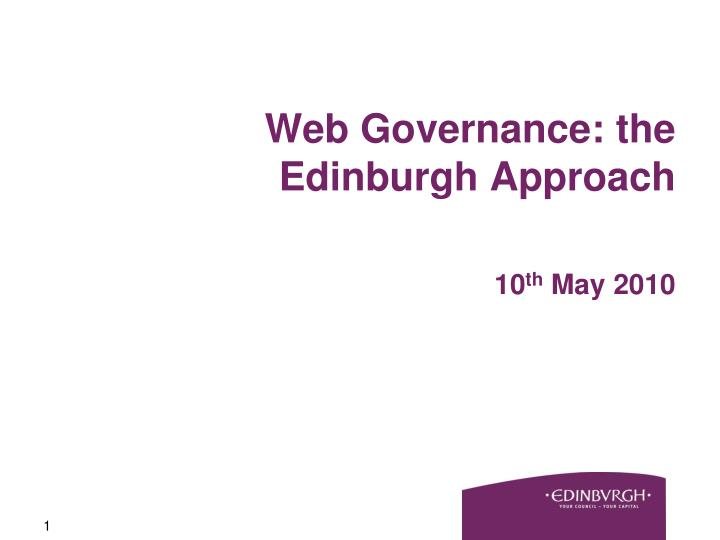 web governance the edinburgh approach 10 th may 2010 n.