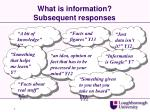 what is information subsequent responses