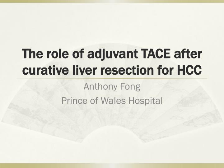 the role of adjuvant tace after curative liver resection for hcc n.