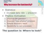 why increase the luminosity
